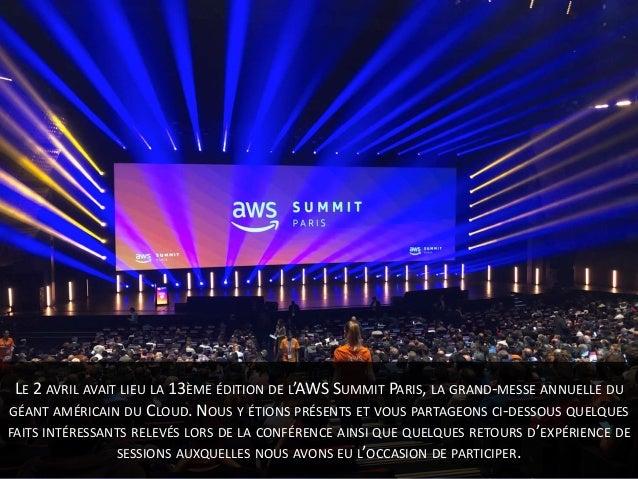 LE 2 AVRIL AVAIT LIEU LA 13ÈME ÉDITION DE L'AWS SUMMIT PARIS, LA GRAND-MESSE ANNUELLE DU GÉANT AMÉRICAIN DU CLOUD. NOUS Y ...