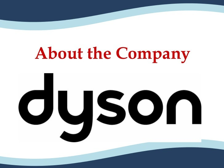 a case study on dyson and its products marketing essay Analysis of marketing mix on cosmetics products case study 235 price policy price is a market instrument and an index of the economic and.