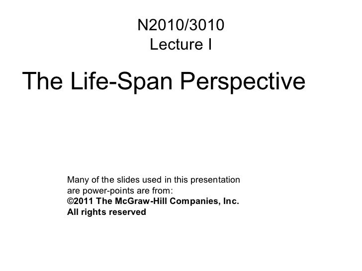 N2010/3010 Lecture I <ul><li>The Life-Span Perspective </li></ul>Many of the slides used in this presentation are power-po...