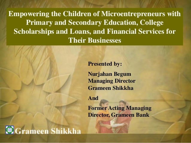 Empowering the Children of Microentrepreneurs with    Primary and Secondary Education, College Scholarships and Loans, and...
