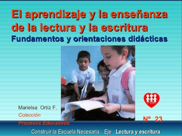 El aprendizaje y la enseñanzade la lectura y la escrituraFundamentos y orientaciones didácticas Marielsa Ortíz F. Colecció...