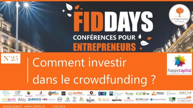 FIDAQUITAINE© - HAPPY CAPITAL © 5/07/2018 Comment investir dans le crowdfunding ? N°25