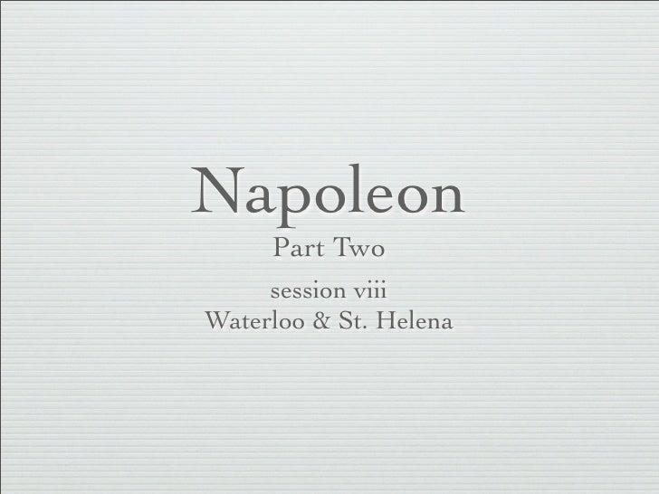 Napoleon     Part Two     session viiiWaterloo & St. Helena