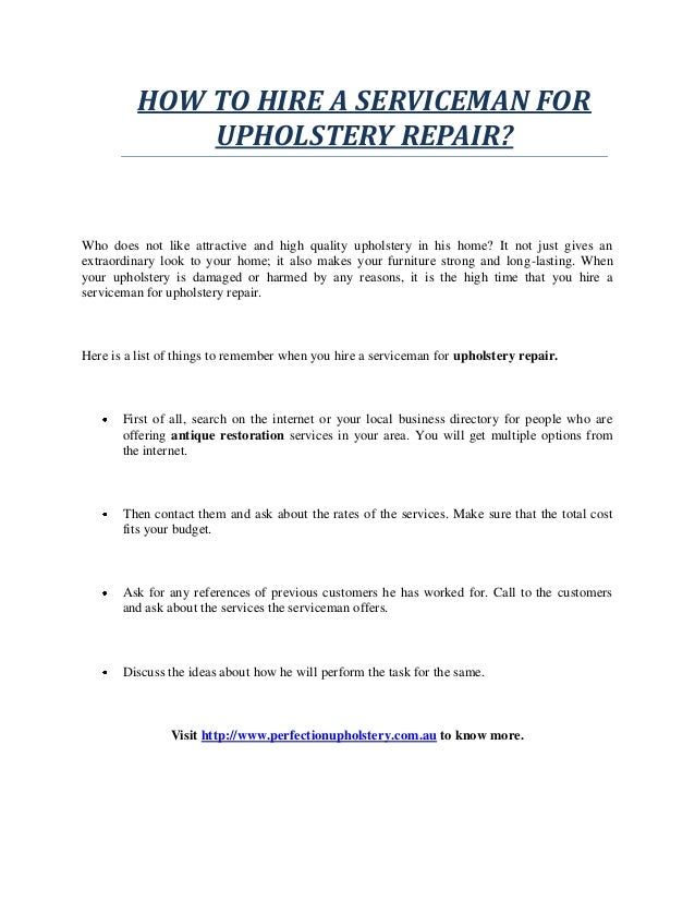HOW TO HIRE A SERVICEMAN FOR UPHOLSTERY REPAIR? Who does not like attractive and high quality upholstery in his home? It n...