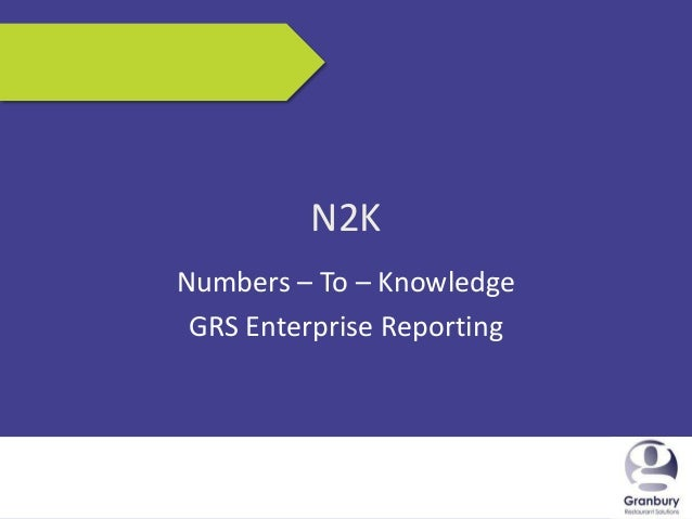 5/17/2013 1N2KNumbers – To – KnowledgeGRS Enterprise Reporting