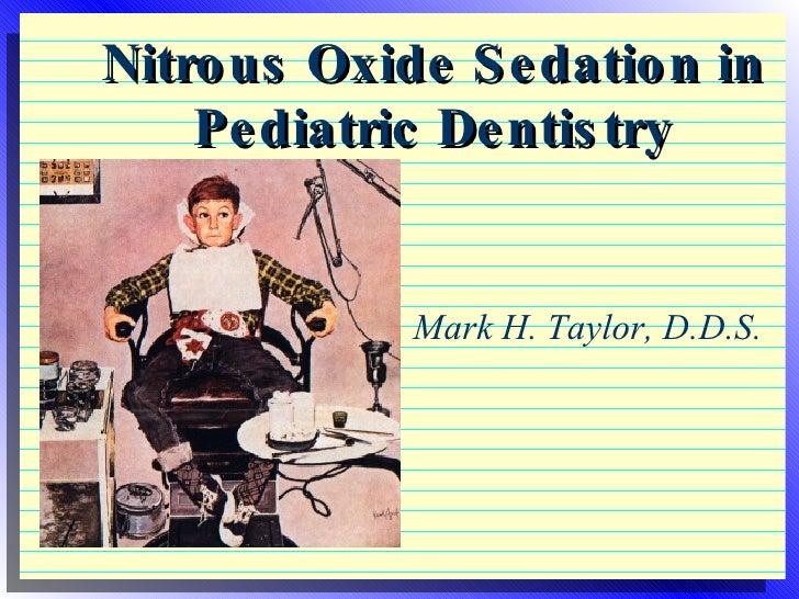 Nitrous Oxide Sedation in Pediatric Dentistry Mark H. Taylor, D.D.S.