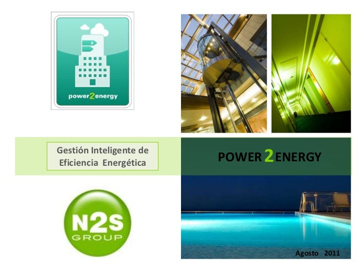 Gestión Inteligente deEficiencia Energética    POWER 2 ENERGY                                   Agosto 2011