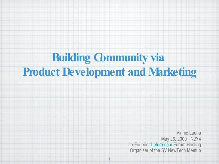 Building Community via  Product Development and Marketing <ul><li>Vinnie Lauria </li></ul><ul><li>May 26, 2009 - N2Y4 </li...