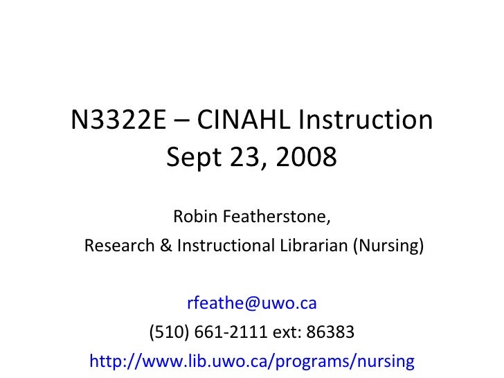 N3322E – CINAHL Instruction Sept 23, 2008 Robin Featherstone, Research & Instructional Librarian (Nursing) [email_address]...