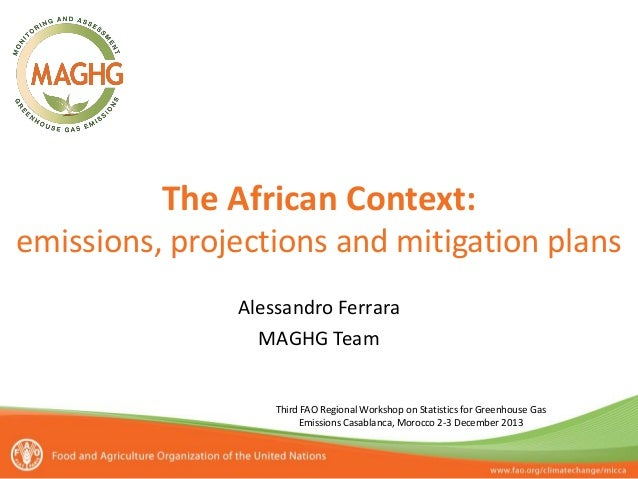 The African Context: emissions, projections and mitigation plans Alessandro Ferrara MAGHG Team  Third FAO Regional Worksho...