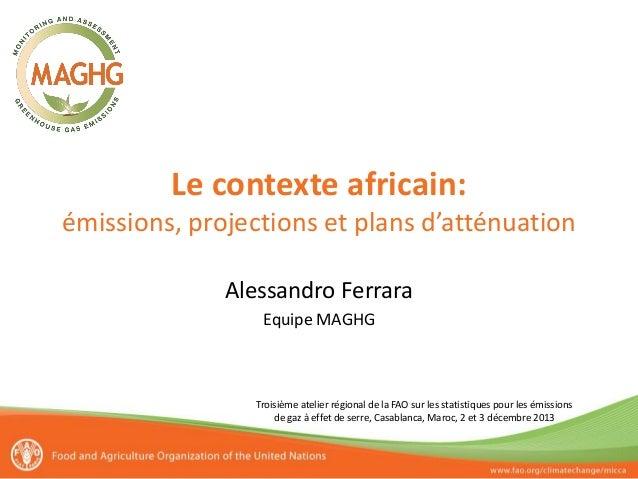 Le contexte africain: émissions, projections et plans d'atténuation Alessandro Ferrara Equipe MAGHG  Troisième atelier rég...