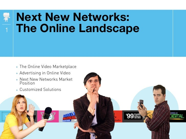 Next New Networks: 1   The Online Landscape       !   The Online Video Marketplace     !   Advertising in Online Video    ...
