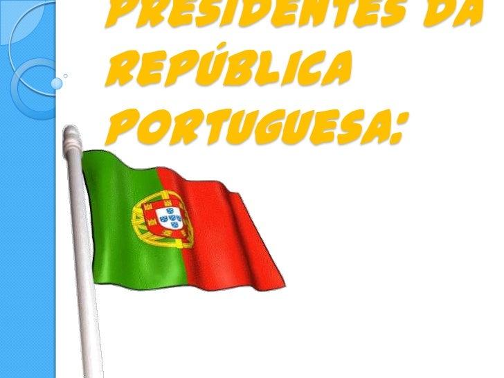 Presidentes da República Portuguesa:<br />