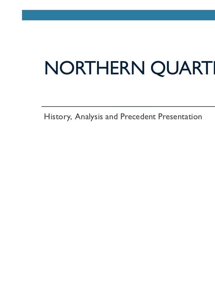 NORTHERN QUARTERHistory, Analysis and Precedent Presentation