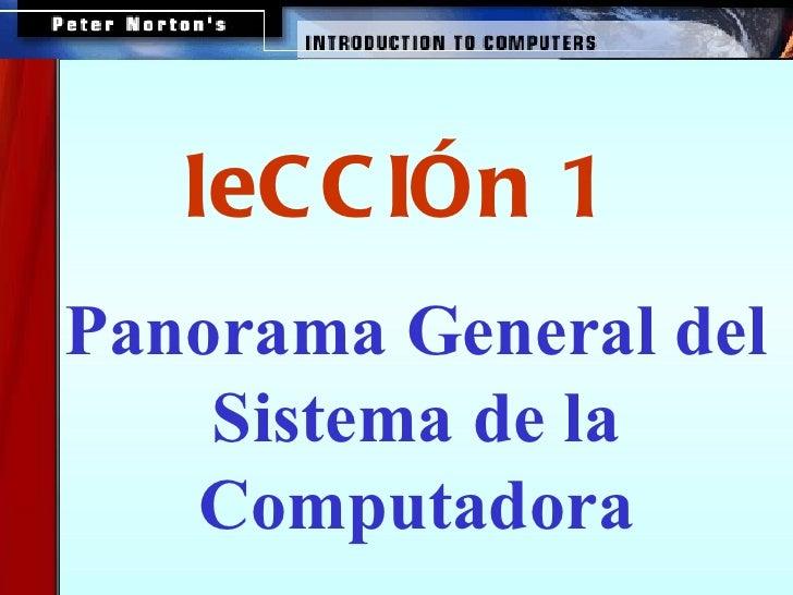 <ul><ul><li>Panorama General del Sistema de la Computadora </li></ul></ul>leCCIÓn 1