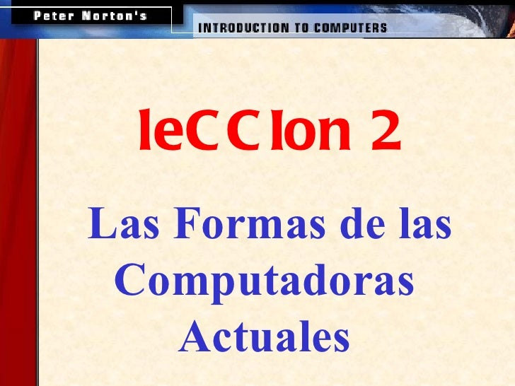 <ul><ul><li>Las Formas de las Computadoras  Actuales   </li></ul></ul><ul><ul><li>leCCIon 2 </li></ul></ul>