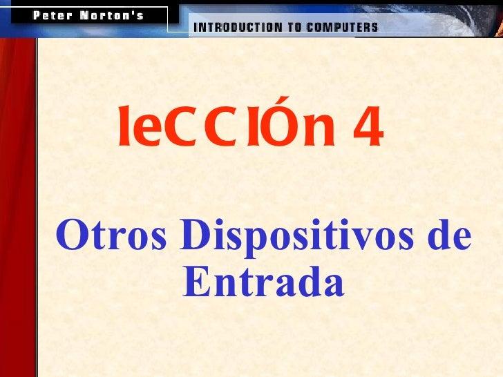 leCCIÓn 4 <ul><ul><li>Otros Dispositivos de Entrada </li></ul></ul>