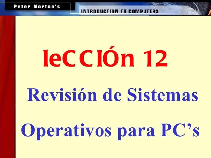 Revisión de Sistemas Operativos para PC's   leCCIÓn 12