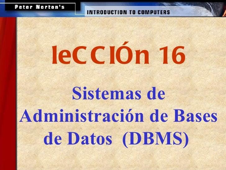 <ul><ul><li>Sistemas de Administración de Bases de Datos  (DBMS)   </li></ul></ul><ul><ul><li>leCCIÓn 16 </li></ul></ul>