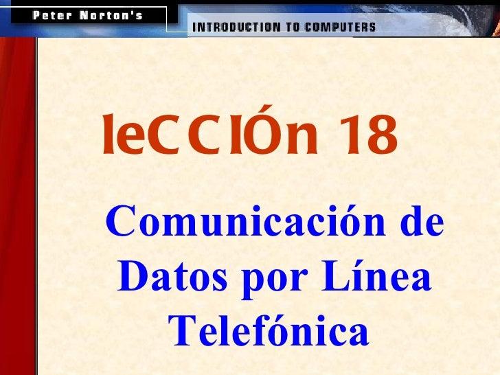 <ul><ul><ul><li>Comunicación de Datos por Línea Telefónica  </li></ul></ul></ul>leCCIÓn 18