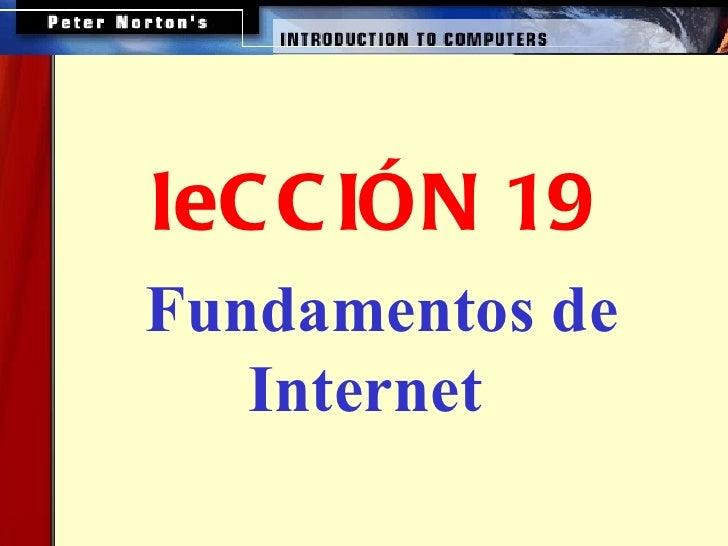 <ul><ul><li>Fundamentos de Internet  </li></ul></ul><ul><ul><ul><ul><ul><li>leCCIÓN 19 </li></ul></ul></ul></ul></ul>