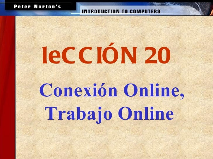 <ul><ul><li>Conexión Online, Trabajo Online   </li></ul></ul>leCCIÓN 20
