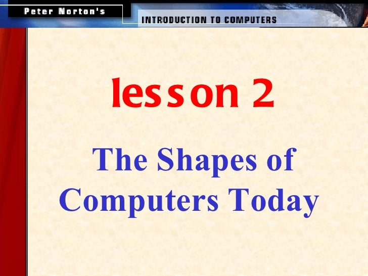 les s on 2  The Shapes ofComputers Today
