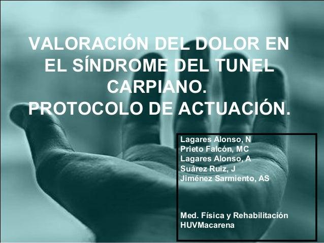 VALORACIÓN DEL DOLOR EN EL SÍNDROME DEL TUNEL CARPIANO. PROTOCOLO DE ACTUACIÓN. Lagares Alonso, N Prieto Falcón, MC Lagare...
