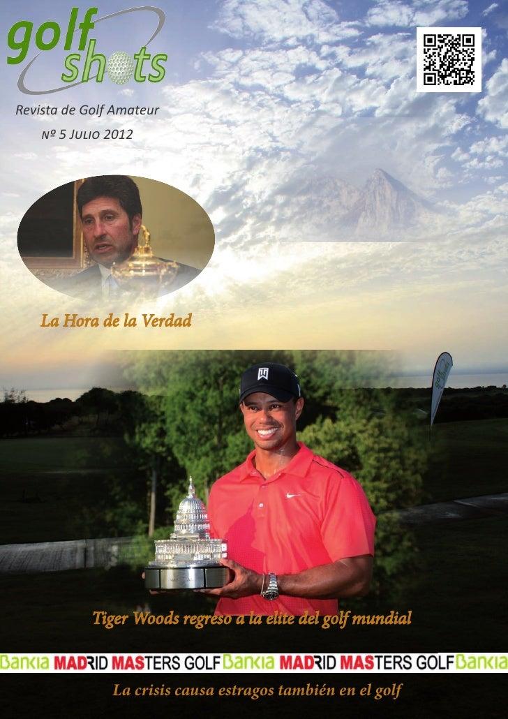 Revista de Golf Amateur    nº 5 Julio 2012    La Hora de la Verdad            Tiger Woods regreso a la elite del golf mund...