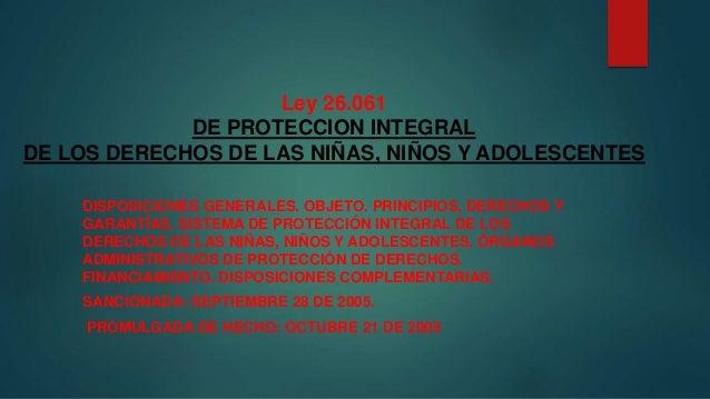 DISPOSICIONES GENERALES. OBJETO. PRINCIPIOS, DERECHOS Y GARANTÍAS. SISTEMA DE PROTECCIÓN INTEGRAL DE LOS DERECHOS DE LAS N...