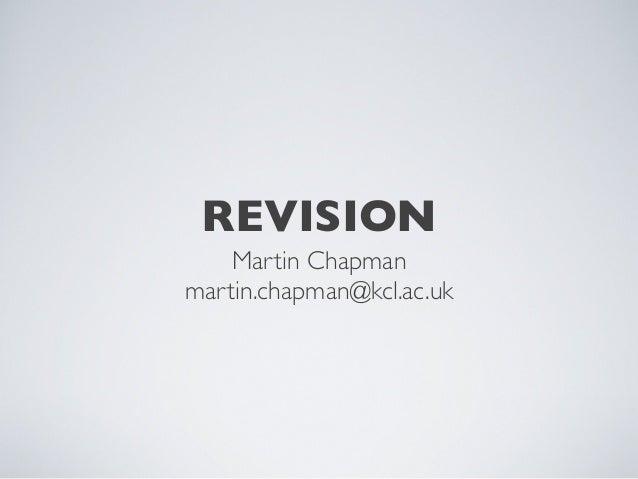 REVISION Martin Chapman martin.chapman@kcl.ac.uk