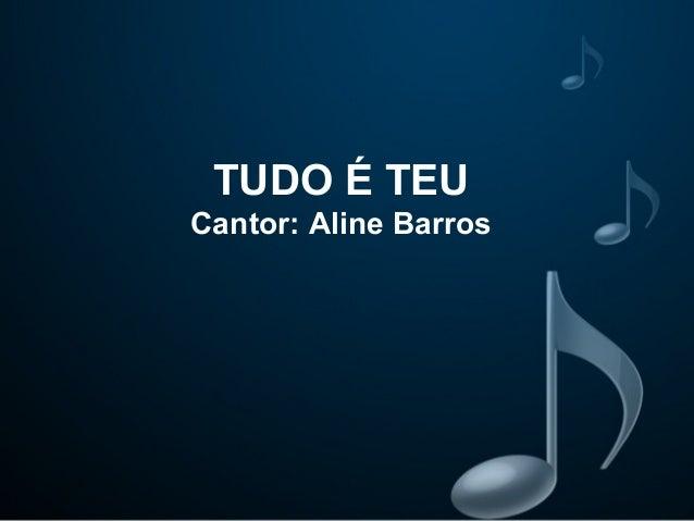 TUDO É TEU Cantor: Aline Barros