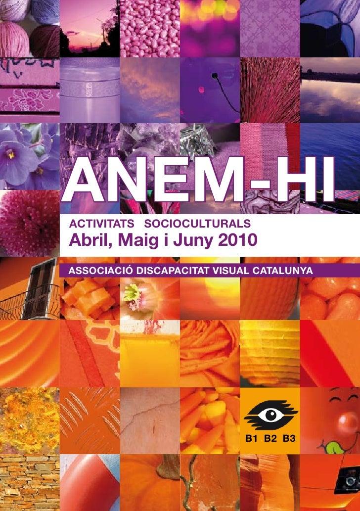 ANEM-HIACTIVITATS SOCIOCULTURALSAbril, Maig i Juny 2010ASSOCIACIÓ DISCAPACITAT VISUAL CATALUNYA                           ...