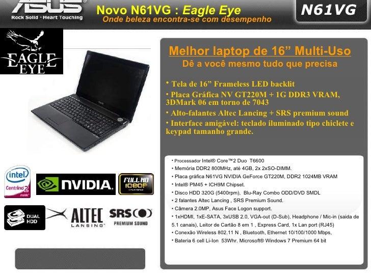 "<ul><li>Tela de 16"" Frameless LED backlit </li></ul><ul><li>Placa Gráfica NV GT220M + 1G DDR3 VRAM,  3DMark 06 em torno de..."