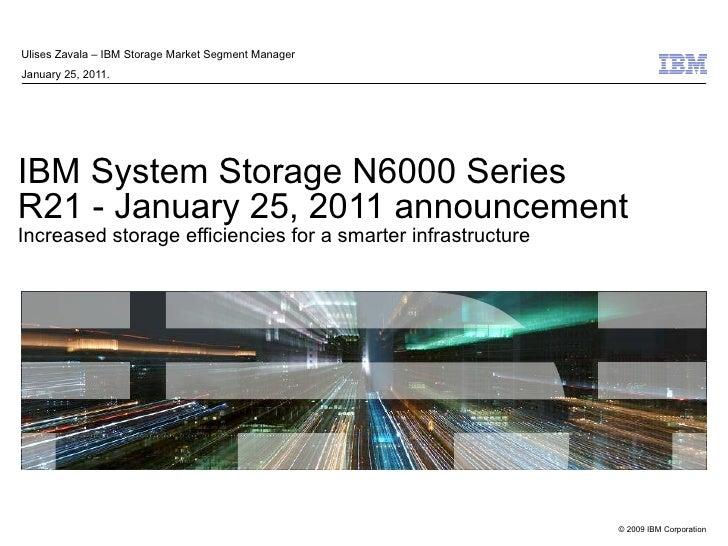IBM System Storage N6000 Series R21 - January 25, 2011 announcement Increased storage efficiencies for a smarter infrastru...