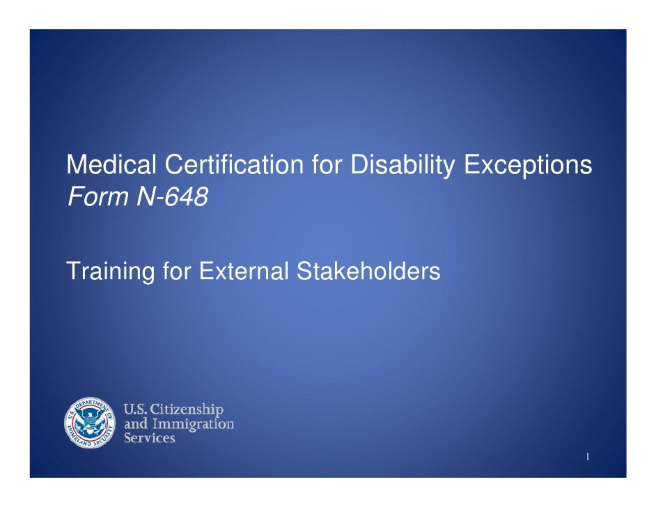 Medical Certification for Disability ExceptionsForm N-648Training for External Stakeholders                               ...