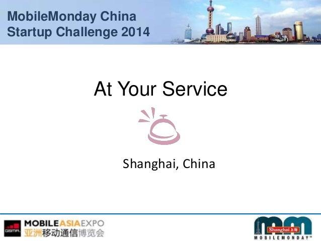 MobileMonday China Startup Challenge 2014 At Your Service Shanghai, China