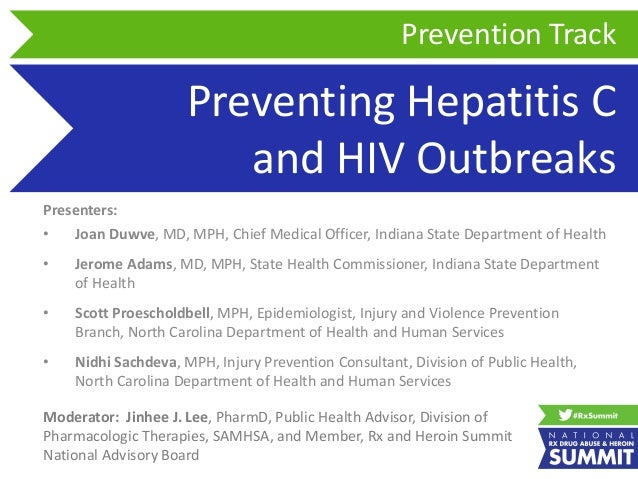 Preventing Hepatitis C and HIV Outbreaks Presenters: • Joan Duwve, MD, MPH, Chief Medical Officer, Indiana State Departmen...