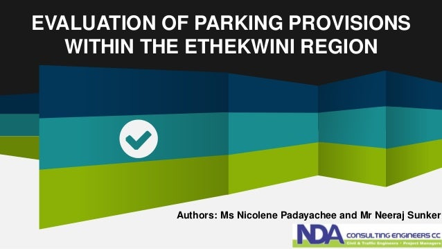 EVALUATION OF PARKING PROVISIONS WITHIN THE ETHEKWINI REGION Authors: Ms Nicolene Padayachee and Mr Neeraj Sunker