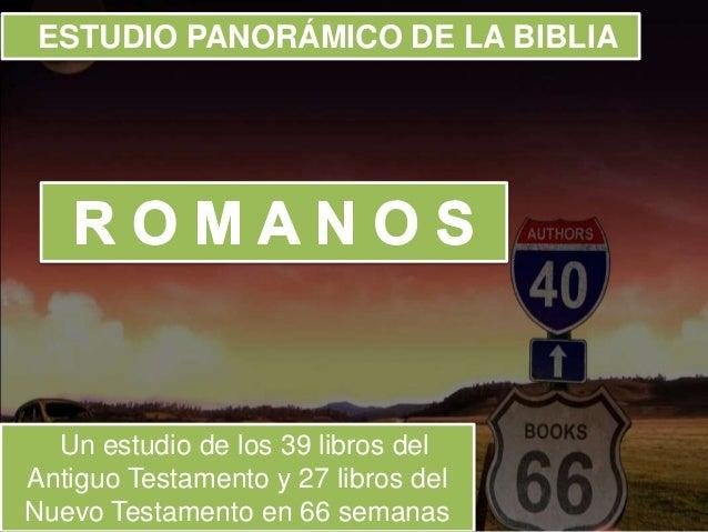 ESTUDIO PANORÁMICO DE LA BIBLIA Un estudio de los 39 libros del Antiguo Testamento y 27 libros del Nuevo Testamento en 66 ...