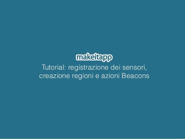 Tutorial: registrazione dei sensori, creazione regioni e azioni Beacons