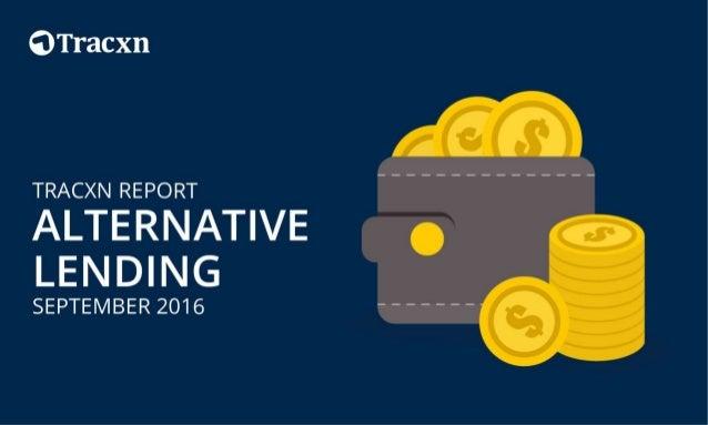 Alternative Lending Report, September 2016 Tracxn World's Largest Startup Research Platform 2