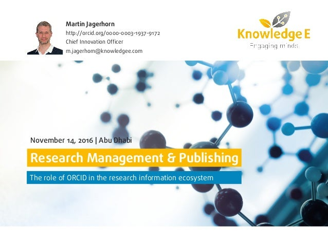 www.knowledgee.com Research Management & Publishing The role of ORCID in the research information ecosystem November 14, 2...