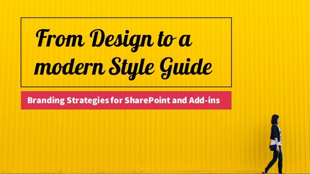 From Design to a modern Style Guide Branding Strategies for SharePoint and Add-ins