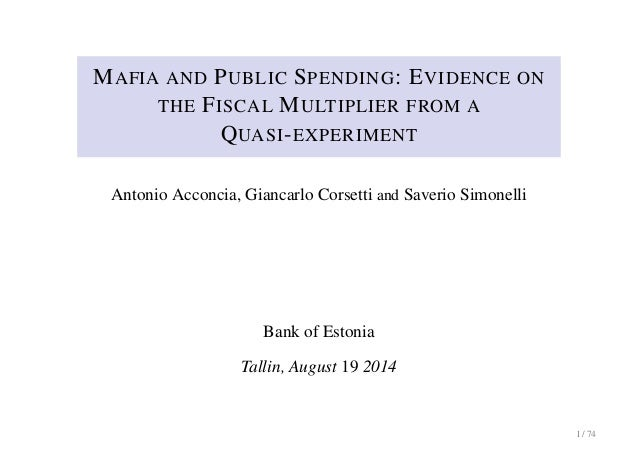 MAFIA AND PUBLIC SPENDING: EVIDENCE ON  THE FISCAL MULTIPLIER FROM A  QUASI-EXPERIMENT  Antonio Acconcia, Giancarlo Corset...