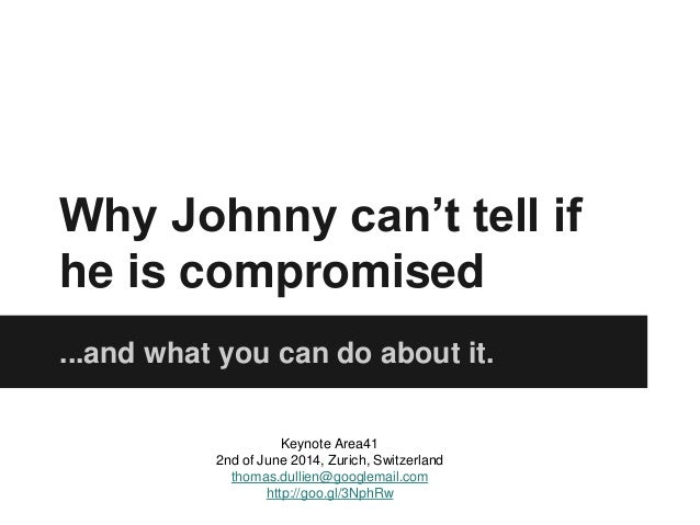 Why Johnny can't tell if he is compromised ...and what you can do about it. Keynote Area41 2nd of June 2014, Zurich, Switz...