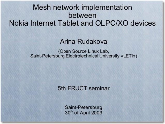 Mesh network implementation                 betweenNokia Internet Tablet and OLPC/XO devices                   Arina Rudak...