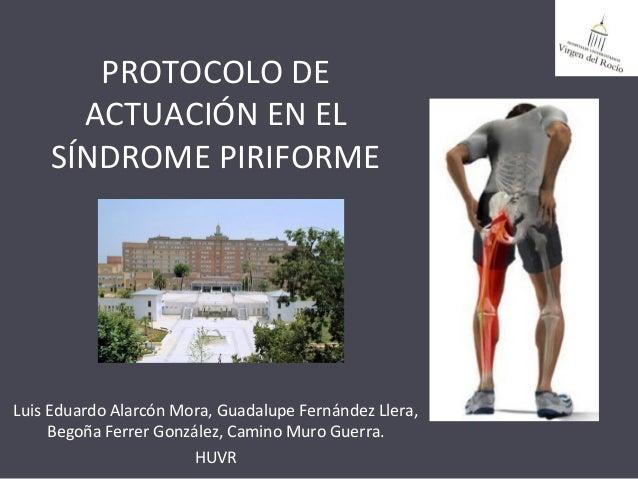 PROTOCOLO DE ACTUACIÓN EN EL SÍNDROME PIRIFORME Luis Eduardo Alarcón Mora, Guadalupe Fernández Llera, Begoña Ferrer Gonzál...