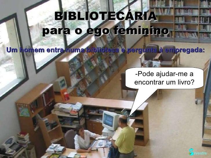 BIBLIOTECÁRIA para o ego feminino -Pode ajudar-me a encontrar um livro? Um homem entra numa biblioteca e pergunta à empreg...