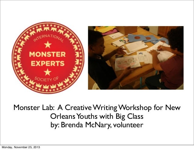 Monster Lab: A Creative Writing Workshop for New Orleans Youths with Big Class by: Brenda McNary, volunteer Monday, Novemb...